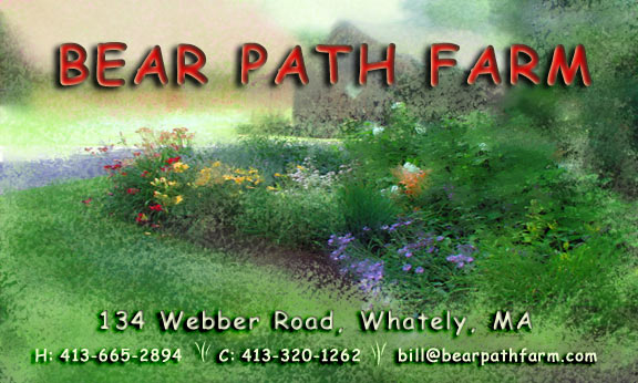 BEAR PATH FARM  134 Webber Road, Whately, MA   H: 413-665-2894   c: 413-320-1262   bill@bearpathfarm.com